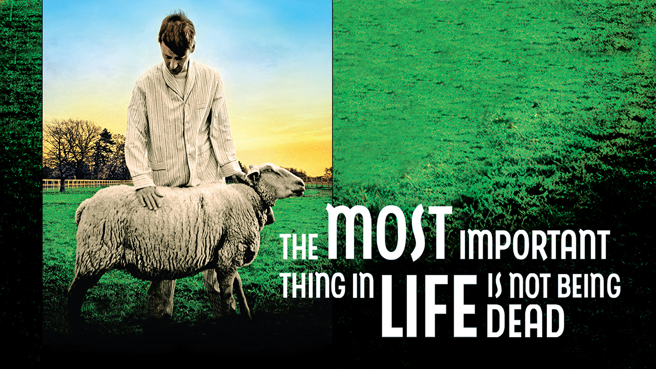The Most Important Thing in Life Is Not Being Dead